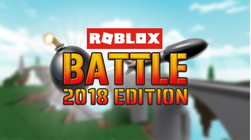 Roblox Battle 2018 Edition An Open Sourced 2018 Game Community